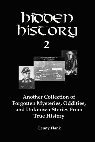 Hidden History 2: Another Collection of Forgotten Mysteries, Oddities, and Unknown Stories From True History ebook