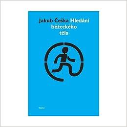 Hledani bezeckeho tela (Czech Edition): Jakub Ceska ...