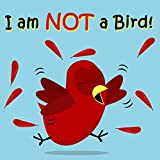 I am NOT a Bird! (Sammy Bird Series)
