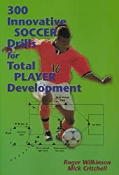300 Innovative Soccer Drills for Total Player Development (English Edition)