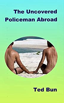 The Uncovered Policeman Abroad (Rags to Riches Book 2) by [Bun, Ted]