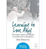 [(Learning to Love Amy: The Foster Carer Who Saved a Mother and a Daughter)] [ By (author) Mia Marconi ] [September, 2014]