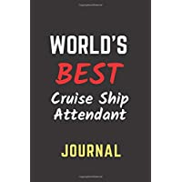 World's Best Cruise Ship Attendant Journal: Perfect Gift/Present for Appreciation, Thank You, Retirement, Year End, Co…