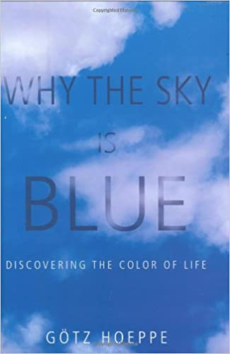 Why the Sky Is Blue: Discovering the Color of Life: Götz Hoeppe ...