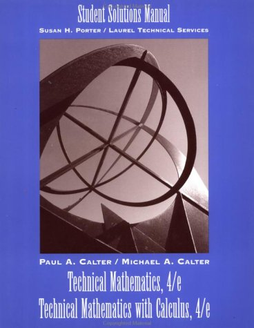 Technical Mathematics, 4th Edition and Technical Mathematics with Calculus, 4th Edition Student Solutions Manual
