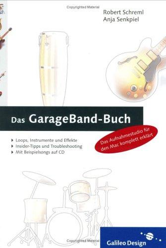 Das GarageBand-Buch: Alles über das komplette Aufnahmestudio für den Mac (Galileo Design)