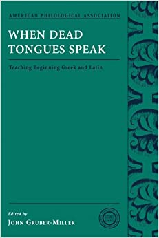 When Dead Tongues Speak: Teaching Beginning Greek and Latin (American Philological Association Classical Resources Series)