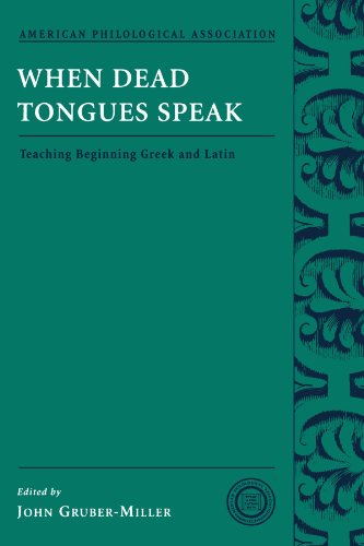 When Dead Tongues Speak: Teaching Beginning Greek and Latin (Society for Classical Studies Classical Resources)