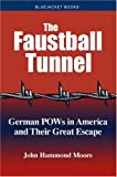 The Faustball Tunnel: German POWs in America and Their Great Escape (Bluejacket Books)