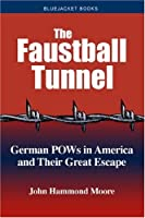 The Faustball Tunnel: German POWs in America and Their Great Escape...