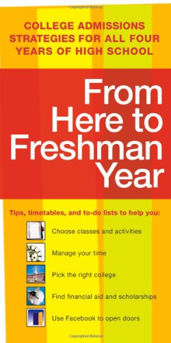 From Here to Freshman Year: College Admissions Strategies for All Four Years of High School (From Here to Freshman Year: Tips, Timetables, & to DOS That)