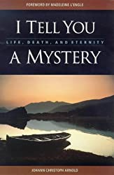 I Tell You a Mystery: Life, Death, and Eternity