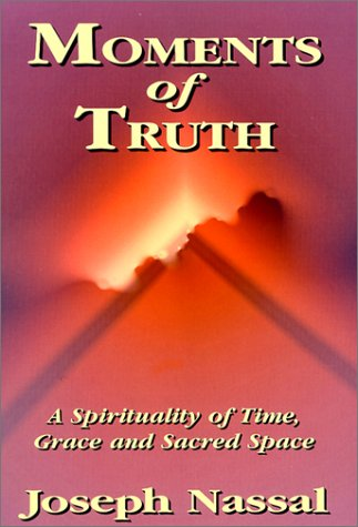 Moments of Truth: A Spirituality of Time, Grace and Sacred Space
