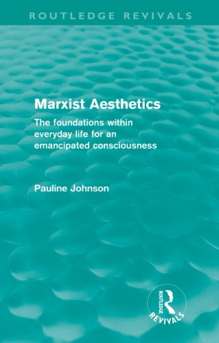 Marxist Aesthetics (Routledge Revivals): The foundations within everyday life for an emancipated consciousness