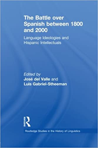 The battle over spanish between 1800 and 2000 (Routledge Studies in the History of Linguistics)