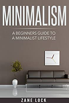Minimalism a beginner 39 s guide to a minimalist lifestyle for Minimalist lifestyle uk