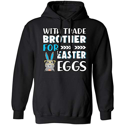 Will Trade Brother for Eggs Happy Easter Boys Girls T Shirt Hoodie (Hoodie;Black;XL) ()