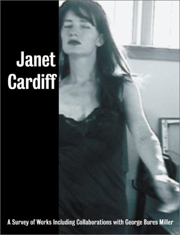 Janet Cardiff: A Survey of Works, with George Bures Miller