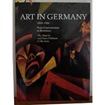 Art in Germany 1909-1936: From Expressionism to Resistance : The Marvin and Janet Fishman Collection