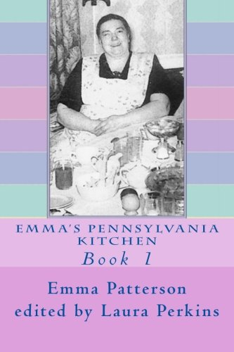 Emma's Pennsylvania Kitchen: Book 1 (Volume 1) by Emma Patterson