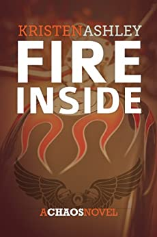 Fire Inside (The Chaos Series Book 2) by [Ashley, Kristen]