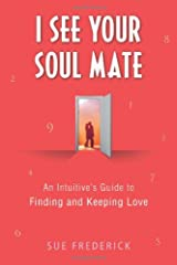 I See Your Soul Mate: An Intuitive's Guide to Finding and Keeping Love Hardcover