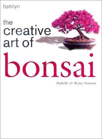 The Creative Art Of Bonsai Samson Isabelle Samson Remy 9780600601807 Amazon Com Books