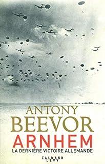 Arnhem : la dernière victoire allemande, Beevor, Antony
