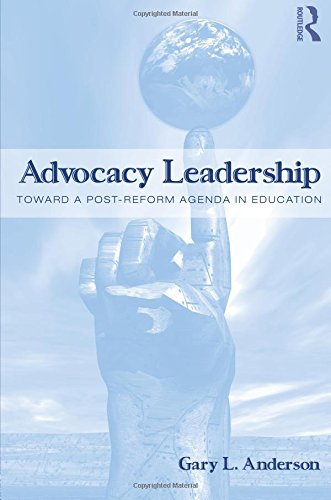 Advocacy Leadership: Toward a Post-Reform Agenda in Education (Critical Social Thought)