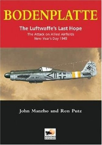 bodenplatte-the-luftwaffe-s-last-hope-the-attack-on-allied-airfields-new-year-s-day-1945