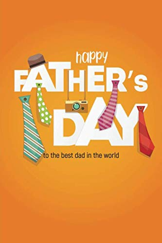 Happy Father's Day to the Best Dad in the World: Notebook, Diary or Journal for Dad Father's Day Gift | 118 pages | 6x9 Easy Carry Compact Size (Best Easy Pranks Ever)