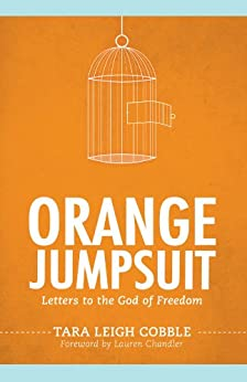Orange Jumpsuit: Letters to the God of Freedom by [Cobble, Tara Leigh]