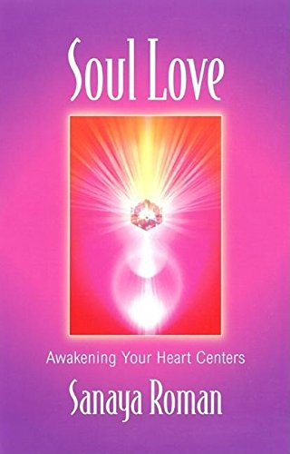 Soul Love: Awakening Your Heart Centers (Sanaya Roman)
