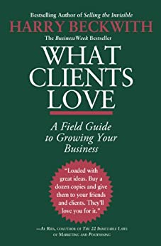 What Clients Love: A Field Guide to Growing Your Business by [Beckwith, Harry]