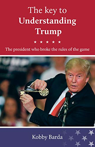 The Key To Understanding Donald J. Trump by Kobby Barda ebook deal