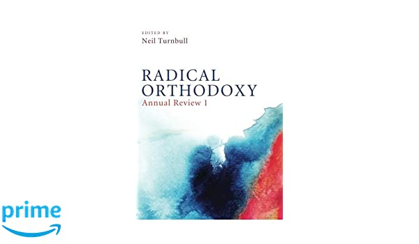 Radical Orthodoxy: Annual Review I