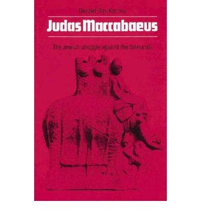 [ Judas Maccabaeus: The Jewish Struggle Against the Seleucids[ JUDAS MACCABAEUS: THE JEWISH STRUGGLE AGAINST THE SELEUCIDS ] By Bar-Kochva, Bezalel ( Author )Aug-08-2002 Paperback By Bar-Kochva, Bezalel ( Author ) Paperback 2002 ] pdf