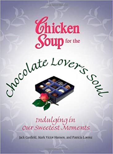 Book Chicken Soup for the Chocolate Lovers Soul: Indulging Our Sweetest Moments (Chic