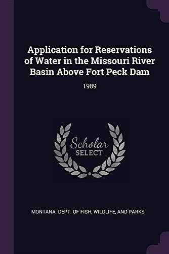 Application for Reservations of Water in the Missouri River Basin Above Fort Peck Dam: 1989