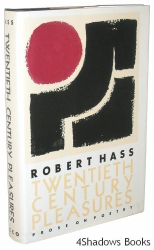 Twentieth Century Pleasures: Prose on Poetry Robert Hass
