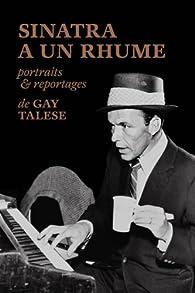 Sinatra a un rhume : Portraits & reportages par Gay Talese