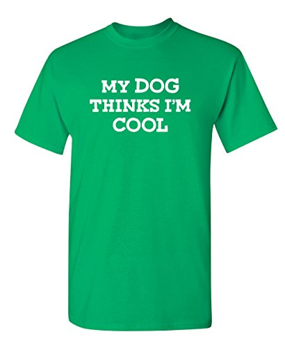 My Dog Thinks I'm Cool Animal Lover Funny T-Shirt 3XL -