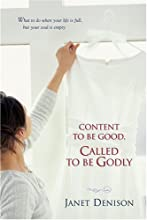Content to Be Good, Called to Be Godly: What to Do When Your Life Is Full, But Your Soul Is Empty