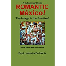 Romantic Mexico!: The Image & the Realities!