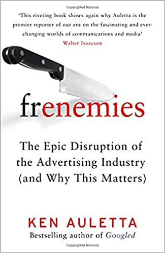 Frenemies: The Epic Disruption of the Advertising Industry and Why This Matters: Amazon.es: Ken Auletta: Libros en idiomas extranjeros