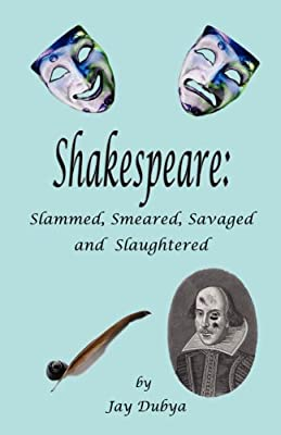 Shakespeare: Slammed, Smeared, Savaged and Slaughtered