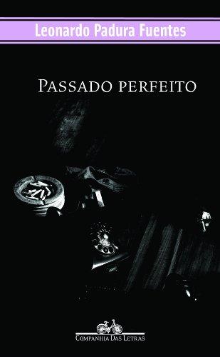 Passado Perfeito Leonardo Padura Fuentes
