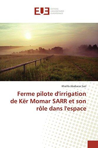 Ferme Pilote D'irrigation De Kër Momar Sarr Et Son Rôle Dans L'espace Omn.Univ.Europ. French Edition