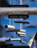 The Essentials of Computer Organization and Architecture, Linda Null and Julia Lobur, 076370444X