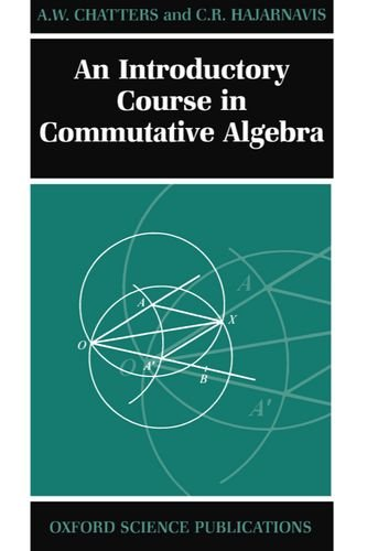 An Introductory Course in Commutative Algebra (Oxford Science Publications)